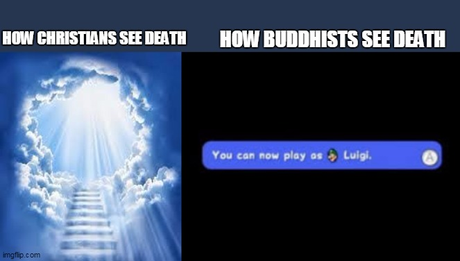 HOW BUDDHISTS SEE DEATH; HOW CHRISTIANS SEE DEATH | image tagged in super mario | made w/ Imgflip meme maker