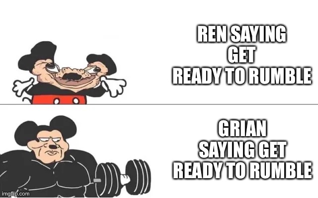mickey mouse drake |  REN SAYING GET READY TO RUMBLE; GRIAN SAYING GET READY TO RUMBLE | image tagged in mickey mouse drake | made w/ Imgflip meme maker