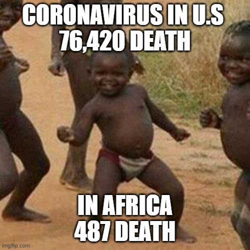 Third World Success Kid |  CORONAVIRUS IN U.S  76,420 DEATH; IN AFRICA 487 DEATH | image tagged in memes,third world success kid | made w/ Imgflip meme maker