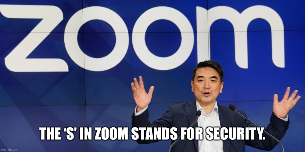 Zoom Security |  THE 'S' IN ZOOM STANDS FOR SECURITY. | image tagged in zoom security | made w/ Imgflip meme maker