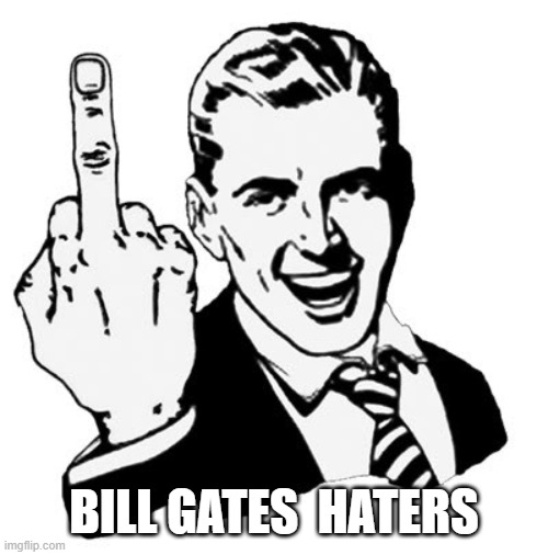 to the bill gates haters |  BILL GATES  HATERS | image tagged in memes,1950s middle finger,bill gates,steve jobs vs bill gates,middle finger | made w/ Imgflip meme maker