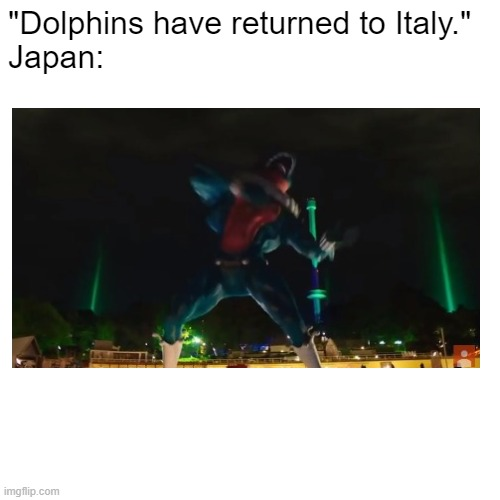 "This Whale-Man again. | ""Dolphins have returned to Italy.""Japan: 