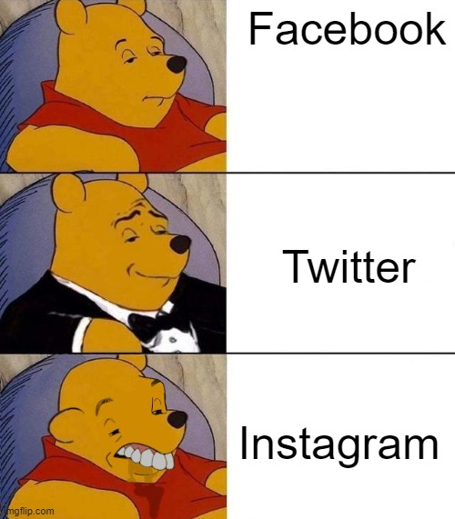 I guess... |  Facebook; Twitter; Instagram | image tagged in best better blurst,facebook,twitter,instagram,winnie the pooh,tuxedo winnie the pooh | made w/ Imgflip meme maker