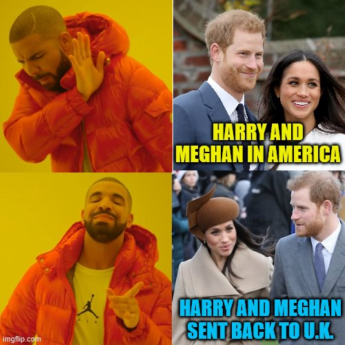 If the law applies to us, but not to you, maybe you should leave. | HARRY AND MEGHAN IN AMERICA HARRY AND MEGHAN SENT BACK TO U.K. | image tagged in memes,political meme,prince harry,meghan markle | made w/ Imgflip meme maker