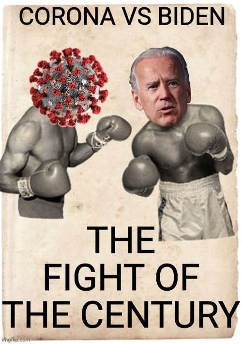 Joe Vs Corona Fight To The Uhh..You Know The Thing. | CORONA VS BIDEN THE FIGHT OF THE CENTURY | image tagged in joe biden,corona virus,political meme,politics lol,political,election 2020 | made w/ Imgflip meme maker