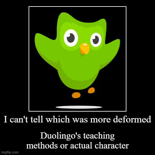 I can't tell which was more deformed | Duolingo's teaching methods or actual character | image tagged in funny,demotivationals | made w/ Imgflip demotivational maker