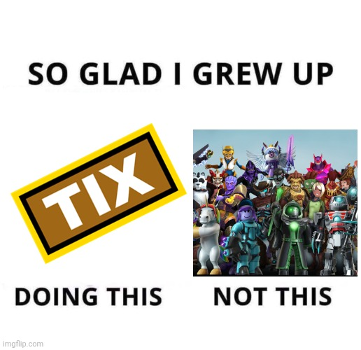 Where my classic roblox Bois at? | image tagged in so glad i grew up doing this,tix,roblox,nostalgia,memes | made w/ Imgflip meme maker
