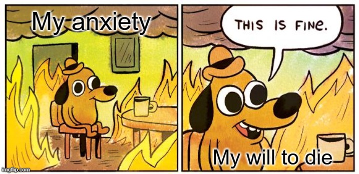Being Gen Z |  My anxiety; My will to die | image tagged in memes,this is fine,zoom,anxiety | made w/ Imgflip meme maker