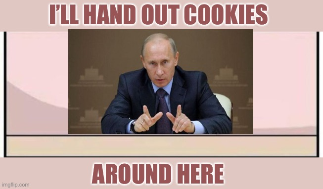 I'LL HAND OUT COOKIES AROUND HERE | made w/ Imgflip meme maker