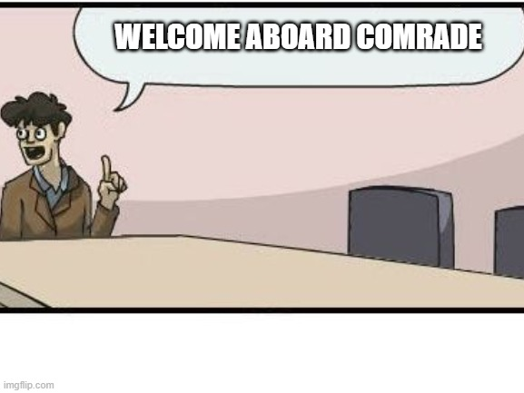 WELCOME ABOARD COMRADE | made w/ Imgflip meme maker
