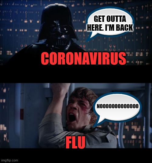 Star Wars No |  GET OUTTA HERE. I'M BACK; CORONAVIRUS; NOOOOOOOOOOOOO; FLU | image tagged in memes,star wars no,coronavirus,true dat,random tag,xd | made w/ Imgflip meme maker