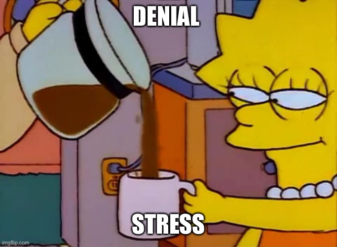 There's nothing like some good denial in the morning |  DENIAL; STRESS | image tagged in lisa simpson coffee that x shit,denial,coronavirus | made w/ Imgflip meme maker