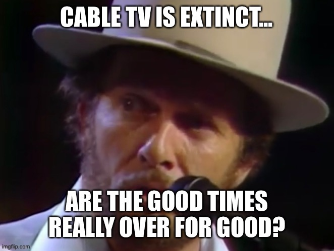 Good Times |  CABLE TV IS EXTINCT... | image tagged in good times | made w/ Imgflip meme maker