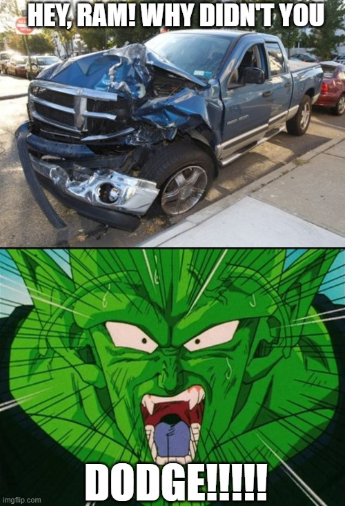 The Ram That Didn't DODGE! |  HEY, RAM! WHY DIDN'T YOU; DODGE!!!!! | image tagged in dbza,dodge,piccolo,dbz,abridged,tfs | made w/ Imgflip meme maker