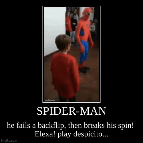 SPIDER-MAN | he fails a backflip, then breaks his spin! Elexa! play despicito... | image tagged in funny,demotivationals | made w/ Imgflip demotivational maker