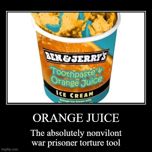ORANGE JUICE | The absolutely nonvilont war prisoner torture tool | image tagged in funny,demotivationals | made w/ Imgflip demotivational maker