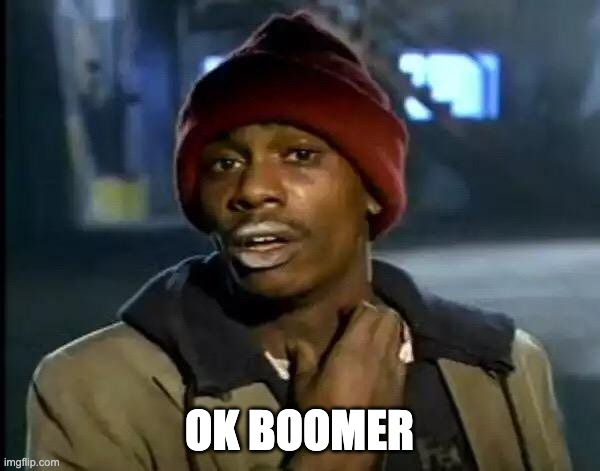Y'all Got Any More Of That Meme | OK BOOMER | image tagged in memes,y'all got any more of that | made w/ Imgflip meme maker