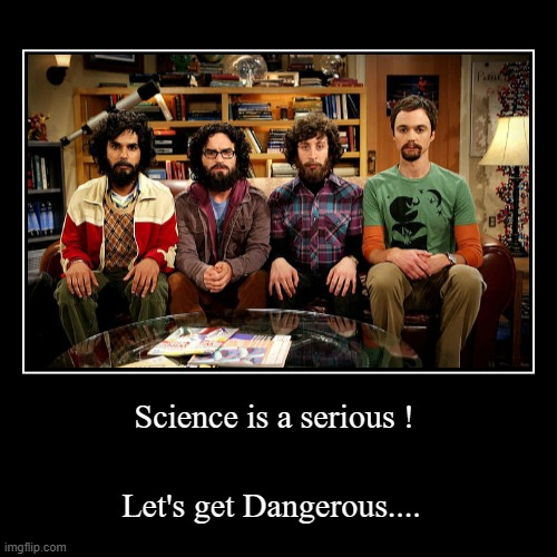 Science is a serious ! | Let's get Dangerous.... | image tagged in funny,demotivationals,sheldon cooper,the big bang theory | made w/ Imgflip demotivational maker