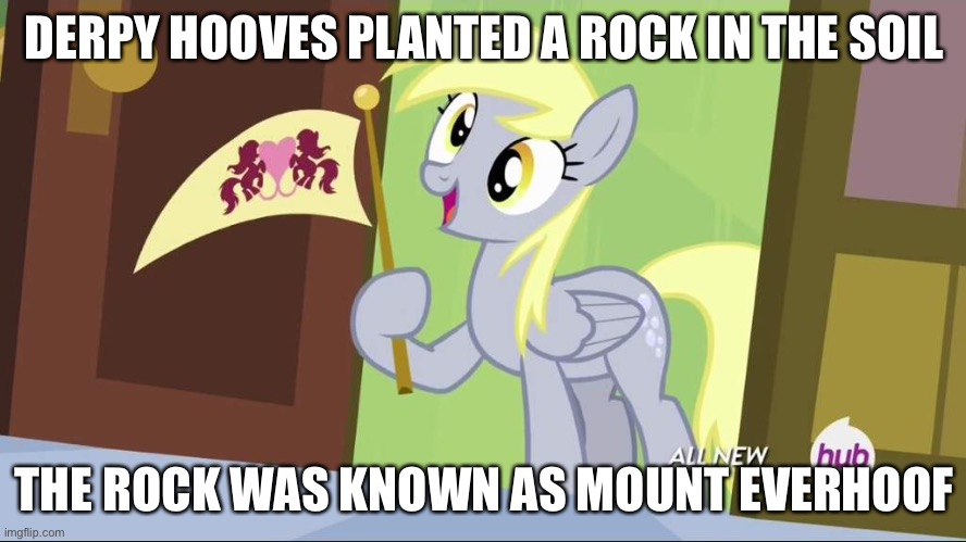 Derpy Hooves facts |  DERPY HOOVES PLANTED A ROCK IN THE SOIL; THE ROCK WAS KNOWN AS MOUNT EVERHOOF | image tagged in derpy hooves facts | made w/ Imgflip meme maker