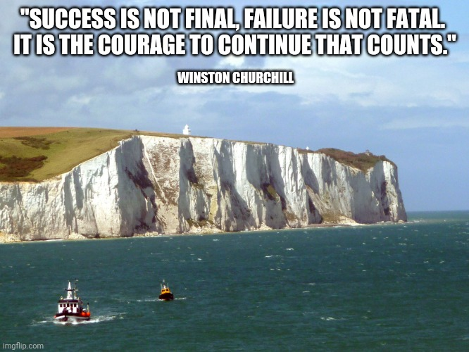 "Winston Churchill Courage |  ""SUCCESS IS NOT FINAL, FAILURE IS NOT FATAL.  IT IS THE COURAGE TO CONTINUE THAT COUNTS.""; WINSTON CHURCHILL 