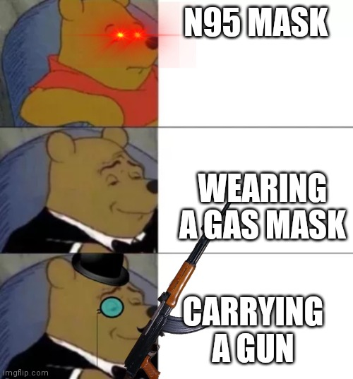Fancy pooh |  N95 MASK; WEARING A GAS MASK; CARRYING A GUN | image tagged in fancy pooh | made w/ Imgflip meme maker