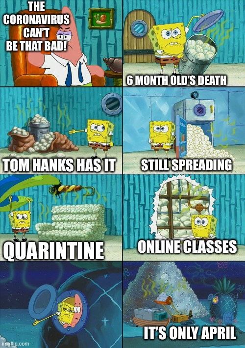 Wow... |  THE CORONAVIRUS CAN'T BE THAT BAD! 6 MONTH OLD'S DEATH; TOM HANKS HAS IT; STILL SPREADING; QUARINTINE; ONLINE CLASSES; IT'S ONLY APRIL | image tagged in spongebob shows patrick garbage,coronavirus,memes,funny,tom hanks,boomer | made w/ Imgflip meme maker