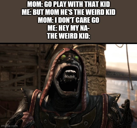 MOM: GO PLAY WITH THAT KID ME: BUT MOM HE'S THE WEIRD KID MOM: I DON'T CARE GO ME: HEY MY NA- THE WEIRD KID: | image tagged in original meme | made w/ Imgflip meme maker