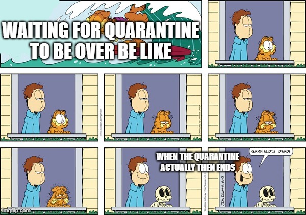 original image by Densetsu Bros |  WAITING FOR QUARANTINE TO BE OVER BE LIKE; WHEN THE QUARANTINE ACTUALLY THEN ENDS | image tagged in waiting,garfield | made w/ Imgflip meme maker