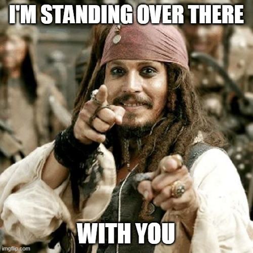 point jack | I'M STANDING OVER THERE WITH YOU | image tagged in point jack | made w/ Imgflip meme maker