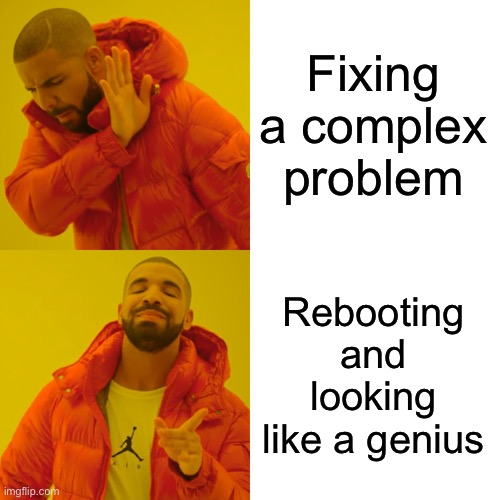 Drake Hotline Bling Meme | Fixing a complex problem Rebooting and looking like a genius | image tagged in memes,drake hotline bling | made w/ Imgflip meme maker