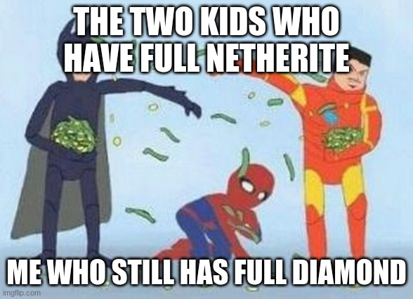 Pathetic Spidey |  THE TWO KIDS WHO HAVE FULL NETHERITE; ME WHO STILL HAS FULL DIAMOND | image tagged in memes,pathetic spidey | made w/ Imgflip meme maker