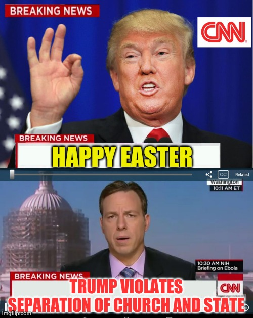 CNN Spins Trump News  |  HAPPY EASTER; TRUMP VIOLATES SEPARATION OF CHURCH AND STATE | image tagged in cnn spins trump news | made w/ Imgflip meme maker