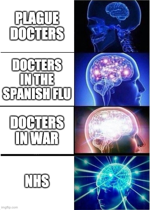 Is NHS the best? |  PLAGUE DOCTERS; DOCTERS IN THE SPANISH FLU; DOCTERS IN WAR; NHS | image tagged in memes,expanding brain,doctor | made w/ Imgflip meme maker