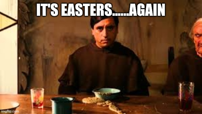 Easters |  IT'S EASTERS......AGAIN | image tagged in nacho libre,easters,diarrhea,lords chips,nacho libre food | made w/ Imgflip meme maker