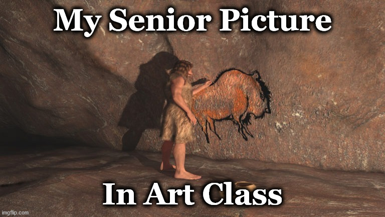 senior |  My Senior Picture; In Art Class | image tagged in senior | made w/ Imgflip meme maker
