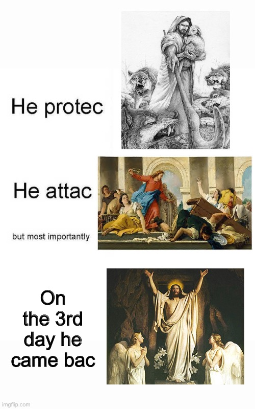Happy Easter my dudes! |  On the 3rd day he came bac | image tagged in he protec he attac but most importantly,catholic,easter | made w/ Imgflip meme maker