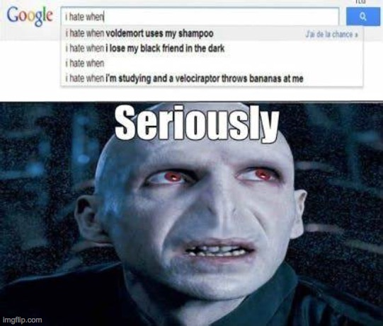 Voldemort used ma shampoo today >:( | image tagged in voldemort,harry potter,memes,funny,lol,seriously | made w/ Imgflip meme maker