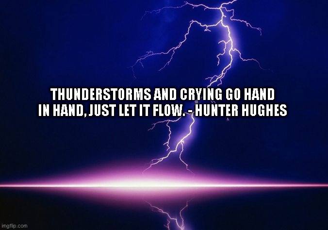 THUNDERSTORMS AND CRYING GO HAND IN HAND, JUST LET IT FLOW. - HUNTER HUGHES | image tagged in crying,sadness,death,god,peace,star wars | made w/ Imgflip meme maker