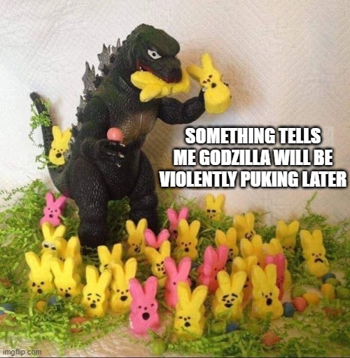 Yuck, Peeps! |  SOMETHING TELLS ME GODZILLA WILL BE VIOLENTLY PUKING LATER | image tagged in peeps,godzilla | made w/ Imgflip meme maker