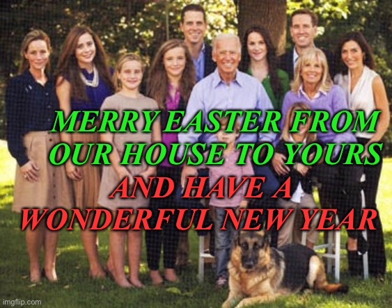 MERRY EASTER FROM OUR HOUSE TO YOURS; AND HAVE A WONDERFUL NEW YEAR | image tagged in joe biden,easter,christmas,dementia | made w/ Imgflip meme maker