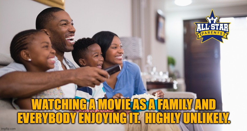 WATCHING A MOVIE AS A FAMILY AND EVERYBODY ENJOYING IT.  HIGHLY UNLIKELY. | image tagged in quarantine,family,tv | made w/ Imgflip meme maker
