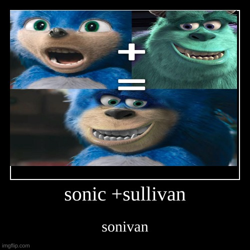 something weird for today | sonic +sullivan | sonivan | image tagged in funny,demotivationals | made w/ Imgflip demotivational maker