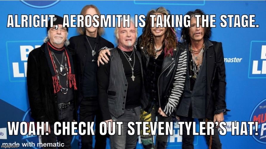 image tagged in aerosmith,rock music,memes | made w/ Imgflip meme maker