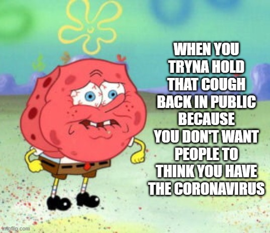 We Need a Coughy Filter |  WHEN YOU TRYNA HOLD THAT COUGH BACK IN PUBLIC BECAUSE YOU DON'T WANT PEOPLE TO THINK YOU HAVE THE CORONAVIRUS | image tagged in coronavirus,covid-19,spongebob,cough | made w/ Imgflip meme maker