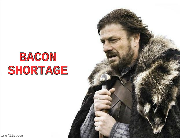 Largest Pork Processor Closing Due to COVID_19 |  BACON SHORTAGE | image tagged in memes,brace yourselves x is coming,fun | made w/ Imgflip meme maker