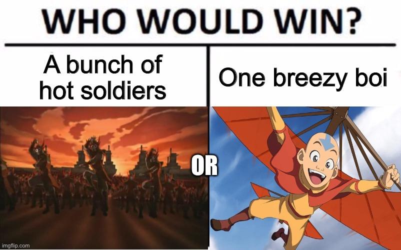 Who would win? |  A bunch of hot soldiers; One breezy boi; OR | image tagged in avatar the last airbender,funny,memes,who would win | made w/ Imgflip meme maker