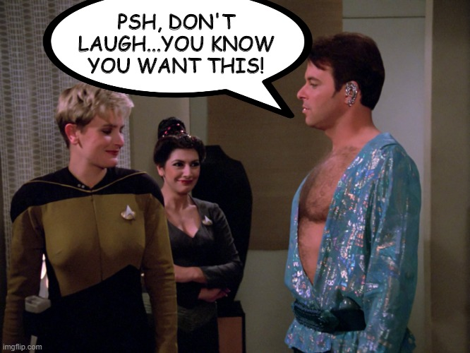 Bare It #1 |  PSH, DON'T LAUGH...YOU KNOW YOU WANT THIS! | image tagged in riker | made w/ Imgflip meme maker