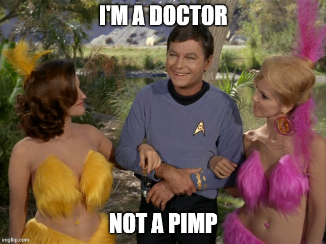 They Call Me Doctor Love |  I'M A DOCTOR; NOT A PIMP | image tagged in bones is a ladies man | made w/ Imgflip meme maker