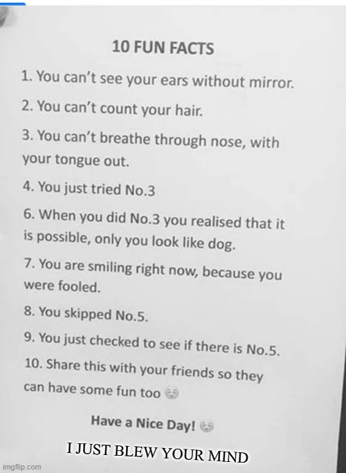 Ten fun Facts |  I JUST BLEW YOUR MIND | image tagged in fun,funny,weird,creepy | made w/ Imgflip meme maker