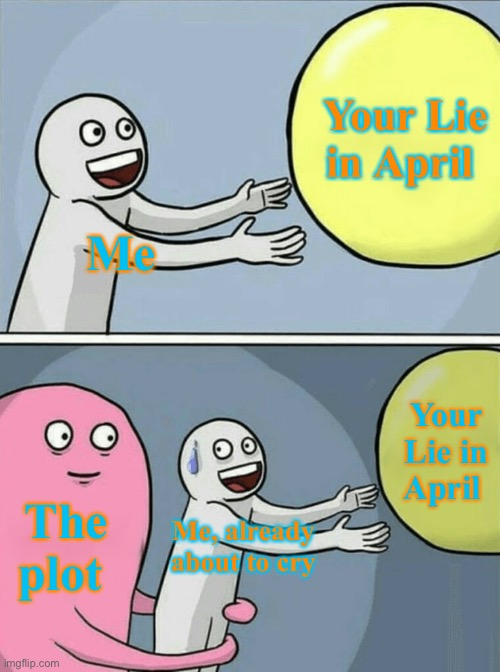 I'm gonna rewatch your lie in April, wish me luck ;-; |  Your Lie in April; Me; Your Lie in April; The plot; Me, already about to cry | image tagged in memes,running away balloon,anime,animeme,funny memes,sad | made w/ Imgflip meme maker